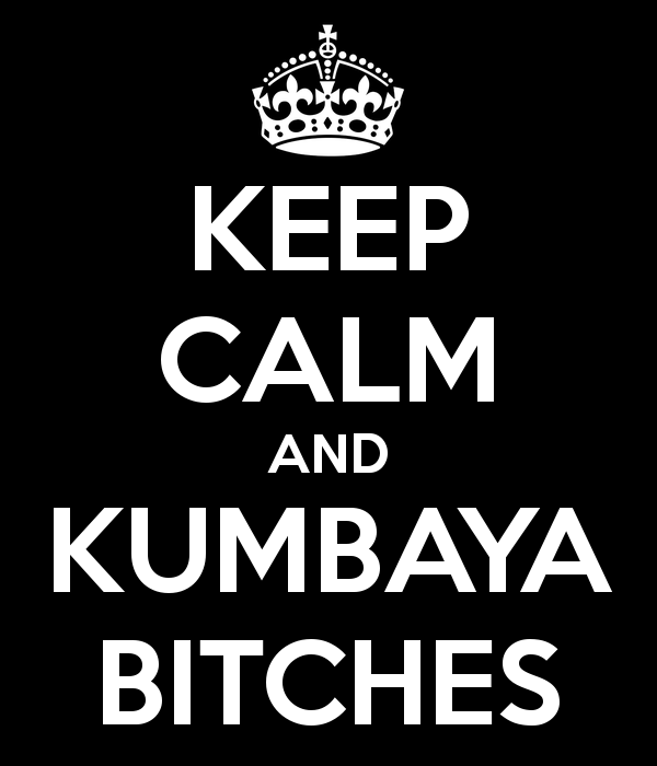 keep-calm-and-kumbaya-bitches